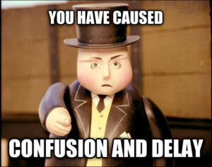 """Sir Topham Hatt looking angry and pointing at viewer with text: """"You have caused confusion and delay."""""""