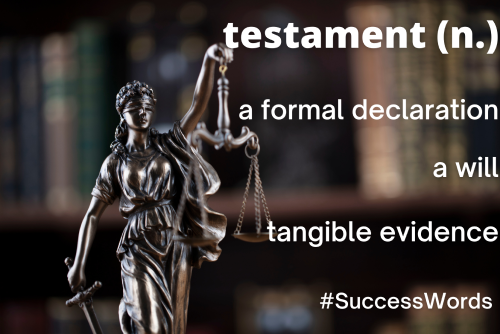 testament (n.) a formal declaration, a will, tangible evidence #SuccessWords
